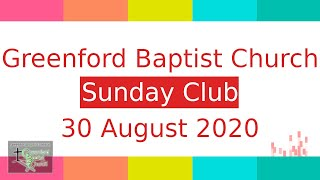 Greenford Baptist Church Sunday Club - 30 August 2020
