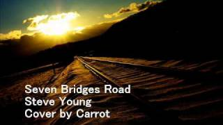 Seven Bridges Road-Steve Young(Cover by Eagles)Cover by Carrot.wmv