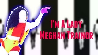 Just Dance Fanmade Swap I M A Lady Meghan Trainor