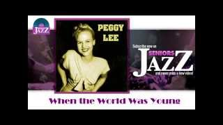 Peggy Lee - (Ah the Apple Trees) When the World Was Young (HD) Officiel Seniors Jazz