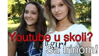 Girl talk with Irina Zivkovic! Youtube u skoli!
