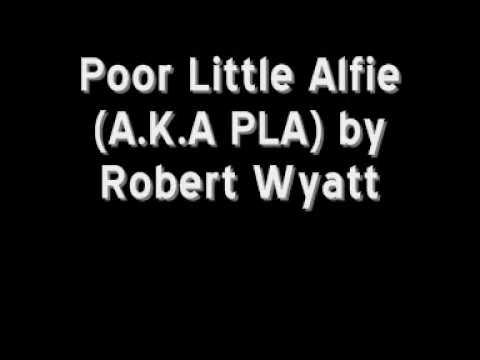 Robert Wyatt - Poor Little Alfie (A.K.A PLA)