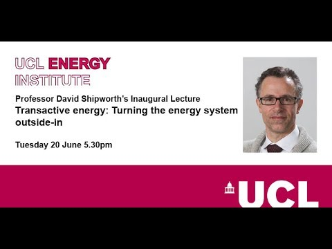 Prof David Shipworth's Inaugural Lecture 'Transactive Energy: Turning the energy system outside-in'