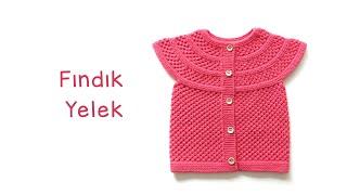 Fındık Yelek 1-2 Yaş  Yakadan Başlama Çitlembik Model Bebek Yeleği  Baby Vest Knitting Pattern
