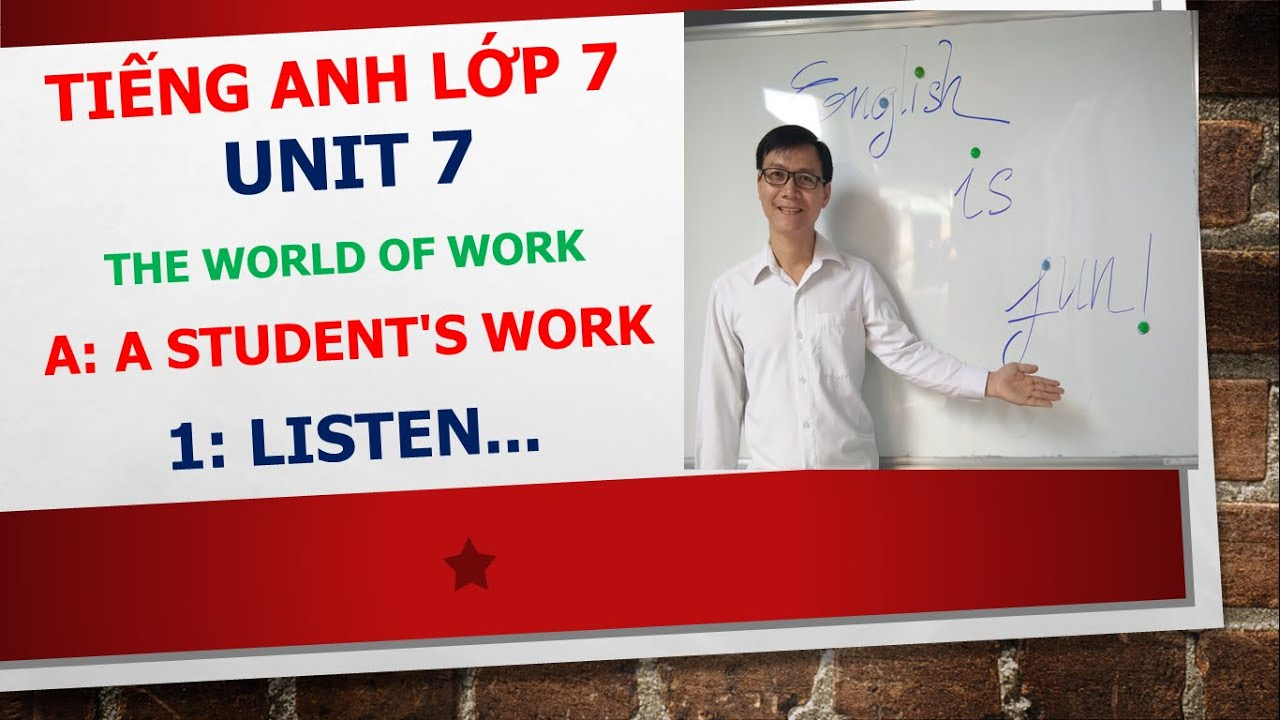 Tiếng Anh lớp 7 – Học SGK – Unit 7: The world of work – A: A student's work – 1: Listen…