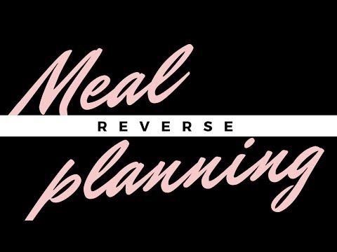Reverse meal planning
