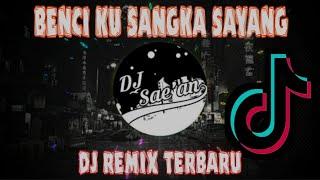 Download Mp3 Benci Ku Sangka Sayang Dj Remik Slow Terbaru 2020