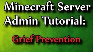 Minecraft Admin How-To: Grief Prevention