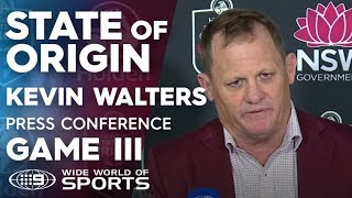 State of Origin Press Conference: Kevin Walters - Game III | NRL on Nine