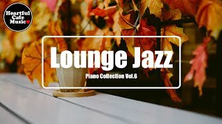 Lounge Jazz Piano collection Vol.6【For Work / Study】relaxing BGM, Instrumental, Heartful Cafe Music.