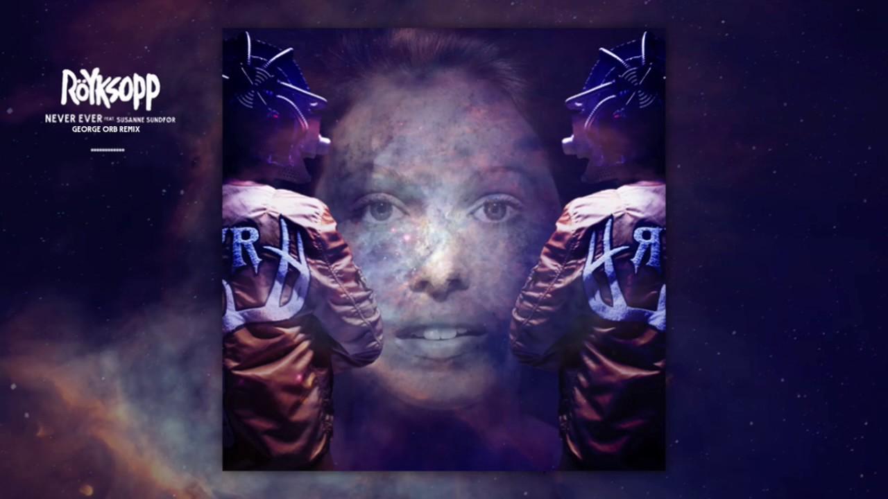 royksopp-never-ever-feat-susanne-sundfr-george-orb-remix-royksopp