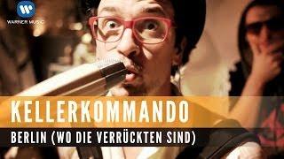 Kellerkommando - Berlin (Wo Die Verrückten Sind) [Official Music Video]