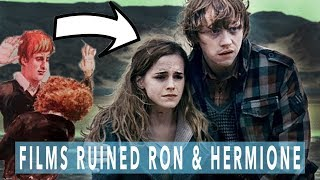 HOW THE HARRY POTTER FILMS RUINED RON & HERMIONE!