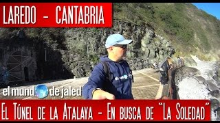 """Tunel de la Atalaya de Laredo, en busca de """"La Soledad"""""""