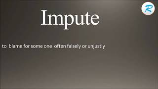How to pronounce Impute Impute Pronunciation Impute meaning Impute definition