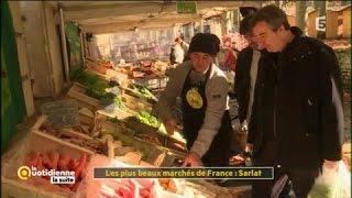 Les plus beaux marchés de France : Sarlat - La Quotidienne la suite