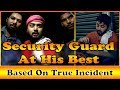 Security Guard At His Best | Based On True Incident | Laughter Virus
