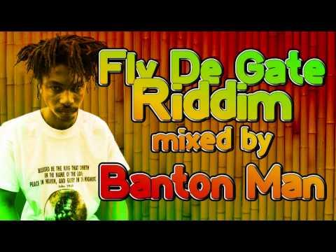 Fly De Gate Riddim mixed by Banton Man