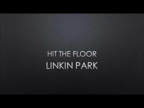 Linkin Park - Hit The Floor (Lyrics)