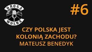 Czy Polska jest kolonią zachodu? - Mateusz Benedyk | Droga Wolna #6