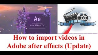 How to import videos in Adobe after effects (2018 Update)