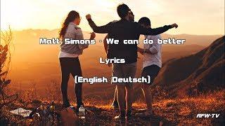 Matt Simons - We can do better (Lyrics [English/Deutsch])