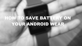 How to Save Battery on Android Wear