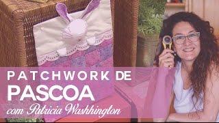 Páscoa Patchwork: aprenda com Patricia Washhington