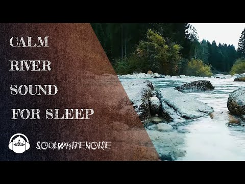 Calm River Sound To Help You Get A Deep Relaxation And A Restful Sleep