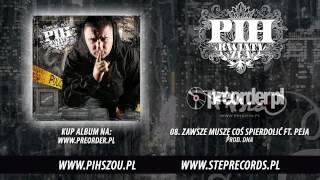 08. Pih ft. Peja - Zawsze muszę coś spierdolić (prod. DNA)