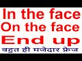 Use of in the face,on the face of & end up with Hindi & English examples