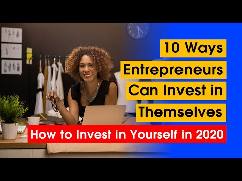 10 Ways Entrepreneurs Can Invest in Themselves | How to invest in yourself in 2020