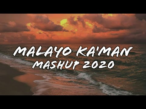 Malayo Ka'Man - MASHUP 2020 (Lyrics)