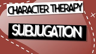 Character Therapy | Subjugation