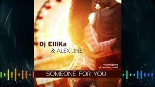 Alex Line & DJ Ellika - Someone for you (Extended Mix)