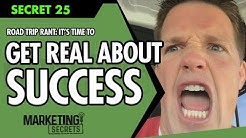 Secret #25: Road Trip Rant: It's Time To Get Real About HOW To Have Success...