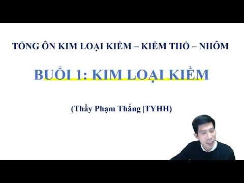 KIM LOẠI KIỀM – KIỀM THỔ – NHÔM | Thầy Phạm Thắng | TYHH