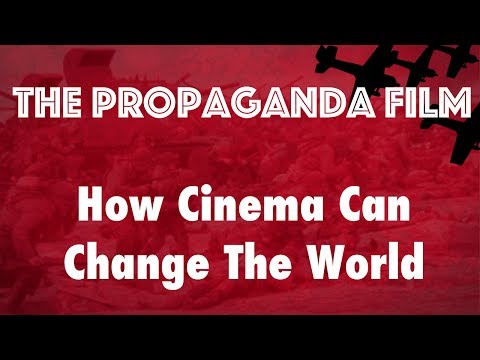 The Propaganda Film - How Cinema Can Change The World