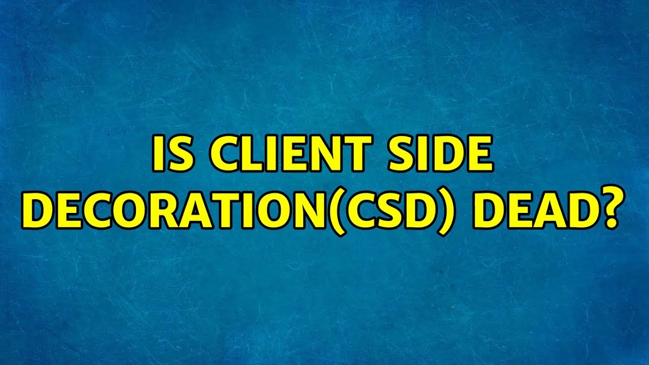 Ubuntu: Is Client Side Decoration(CSD) dead? (3 Solutions!!)