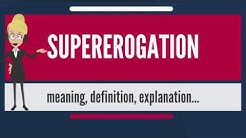 What is SUPEREROGATION? What does SUPEREROGATION mean? SUPEREROGATION meaning & explanation
