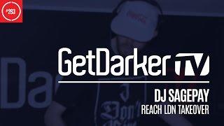 DJ SagePay - GetDarkerTV 283 [Reach LDN Takeover]