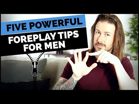 5 Powerful Foreplay Tips For Men