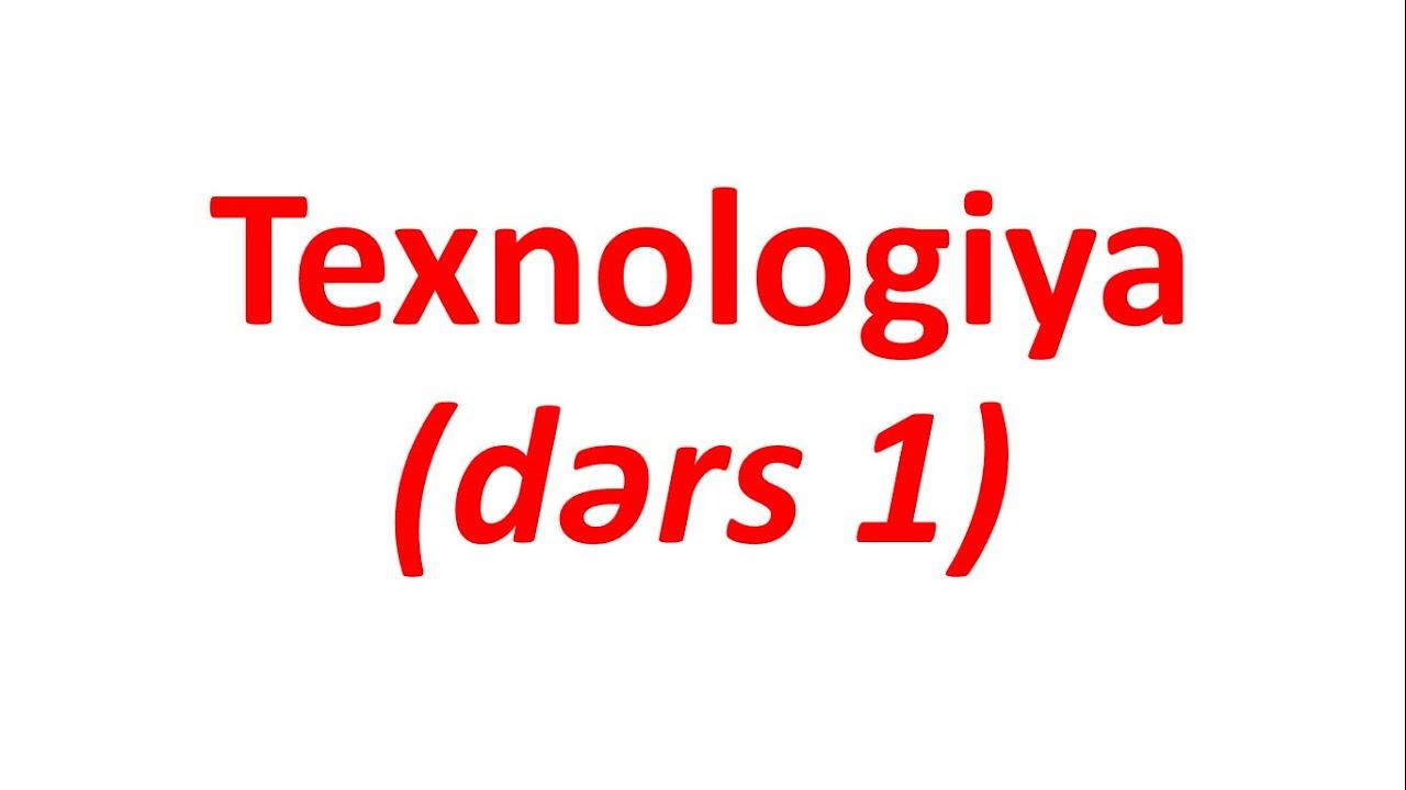 Texnologiya (dərs 1)