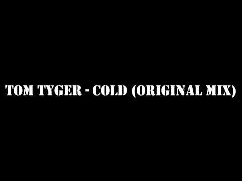 Tom Tyger - Cold (Original Mix)