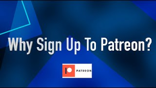 Why Sign up to Patreon