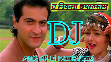 Tu Nikla Chhupa Rustam Dj Remix Sanjay Kapur Old Hit Dj Remix Song Amit All Dj Remix Song
