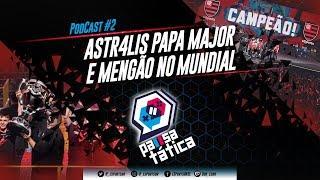 ASTR4LIS PAPA MAJOR E MENGÃO NO MUNDIAL – PAUSA TÁTICA #2