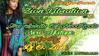 ZION VIBRATION #16✶The Spirits Of NeoRoots New Mixtape Aug 2017✶➤By DJ O. ZION