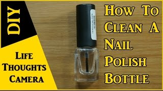 DIY : How to clean a Nail Polish bottle - Ep 141 | Life Thoughts Camera