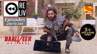 Weekly ReLIV - Baalveer Returns - 18th January To 22nd January 2021 - Episodes 280 To 284
